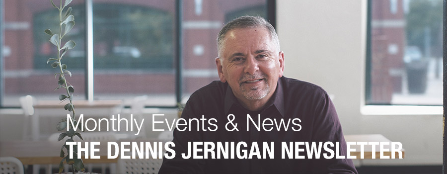 Monthly Events and News from The Dennis Jernigan Newsletter